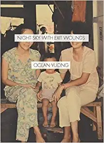 """Night Sky With Exit Wounds"" by Ocean Vuong"