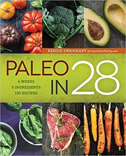 Paleo in 28 Cookbook, by Kenzie Swanhart