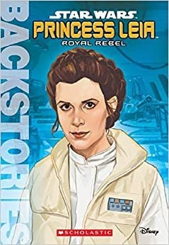 Backstories Princess Leia: Royal Rebel